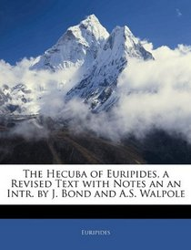 The Hecuba of Euripides, a Revised Text with Notes an an Intr. by J. Bond and A.S. Walpole