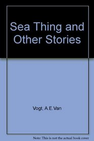 The sea thing, and other stories: Science fiction,