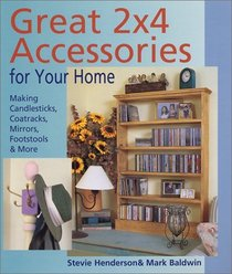 Great 2x4 Accessories for Your Home: Making Candlesticks, Coatracks, Mirrors, Footstalls  More