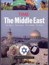 Time: The Middle East: The History, the Conflict, the Culture, the Faiths