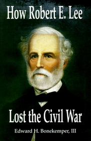 How Robert E. Lee Lost the Civil War