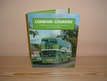 LONDON COUNTRY: A HISTORY OF LONDON COUNTRY BUS SERVICE LTD.