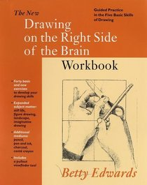 New Drawing on the Right Side of the Brain Workbook:  Guided Practice in the Five Basic Skills of Drawing