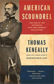 American Scoundrel : The Life of the Notorious Civil War General Dan Sickles