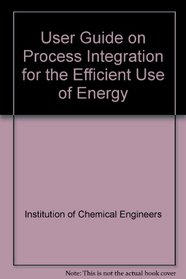User Guide on Process Integration for the Efficient Use of Energy