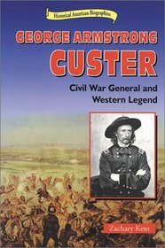 George Armstrong Custer: Civil War General and Western Legend (Historical American Biographies)