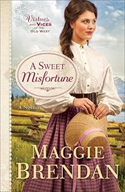 A Sweet Misfortune: A Novel (Virtues and Vices of the Old West, Bk. 2)