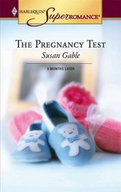 The Pregnancy Test (9 Months Later) (Harlequin Superromance, No 1285)