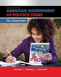 American Government and Politics Today: Essentials 2015-2016 Edition (with MindTap Political Science Printed Access Card) (I Vote for MindTap)