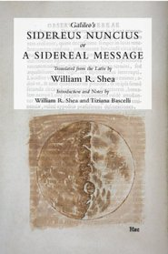 Galileo's Sidereus Nuncius, Or a Sidereal Message