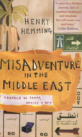 Misadventure in the Middle East: Travels as Tramp, Artist & Spy