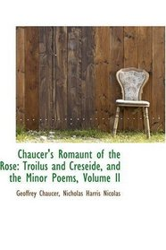 Chaucer's Romaunt of the Rose: Troilus and Creseide, and the Minor Poems, Volume II