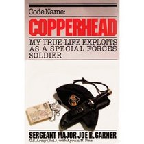 Code Name: Copperhead: My True-Life Exploits as a Special Forces Soldier