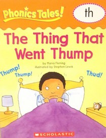 The Thing That Went Thump: th (Phonics Tales)