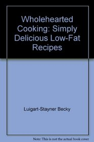 Wholehearted cooking: Simply delicious low-fat recipes