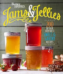 Better Homes and Gardens Jams and Jellies: 200 of Our Best Sweet & Savory Recipes