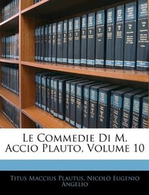 Le Commedie Di M. Accio Plauto, Volume 10 (Italian Edition)