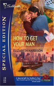 How to Get Your Man (Silhouette Special Edition, No 1685)