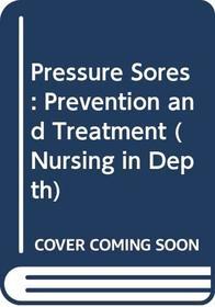 Pressure sores: Prevention and treatment (Nursing in depth series)