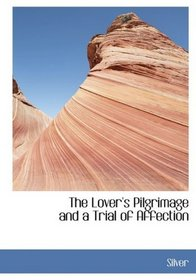 The Lover's Pilgrimage and a Trial of Affection (Large Print Edition)