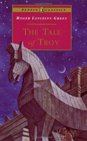 The Tale of Troy : Retold from the Ancient Authors (Puffin Classics)