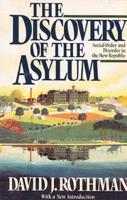 The Discovery of the Asylum: Social Order and Disorder in the New Republic (Discovery of the Asylum)
