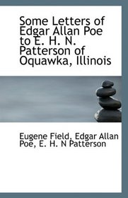 Some Letters of Edgar Allan Poe to E. H. N. Patterson of Oquawka, Illinois