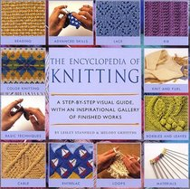 The Encyclopedia of Knitting: A Step-by-Step Visual Guide, With an Inspirational Gallery of Finished Works