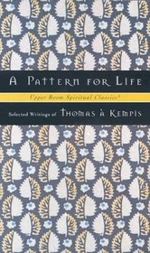 A Pattern for Life: Selected Writings (Upper Room Spiritual Classics)