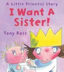 I Want a Sister!: A Little Princess Story