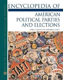 Encyclopedia Of American Political Parties And Elections (Facts on File Library of American History)
