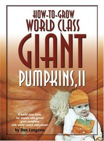 How-to-Grow World Class Giant Pumpkins II: Sequel to the Classic Book on Growing Giant Pumpkins