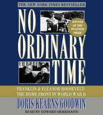 No Ordinary Time : Franklin and Eleanor Roosevelt, The Home Front in World War II