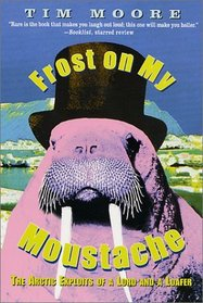 Frost on my Moustache : The Arctic Exploits of a Lord and a Loafer