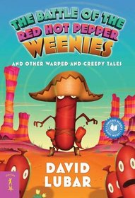 The Battle of the Red Hot Pepper Weenies and Other Warped and Creepy Tales