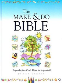The Make & Do Bible: Reproducible Craft Ideas for Ages 6-12 with Book(s)
