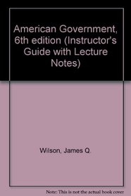 American Government, 6th edition (Instructor's Guide with Lecture Notes)