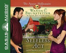 The Selfless Act (Library Edition) (The Amish Millionaire)