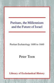 Puritans, the Millennium and the Future of Israel: Puritan Eschatology 1600 to 1660 (Library of Ecclesiastical History)