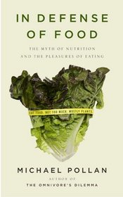 In Defense of Food: The Myth of Nutrition and the Pleasures of Eating