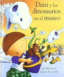 Dani Y Los Dinosaurios En El Museo/ Harry And the Dinosaurs at the Museum (Spanish Edition)