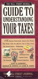 Wall Street Journal Guide to Understanding Taxes : An Easy-to-Understand, Easy-to-Use Primer That Takes the Mystery Out of Income Tax
