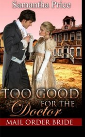 Mail Order Bride: Too Good for the Doctor (Western Mail Order Brides) (Volume 5)