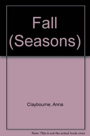 Fall (Claybourne, Anna. Seasons.)