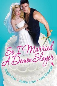 So I Married a Demon Slayer: Hot! / What Slays in Vegas / The Bride Wore Demon Dust