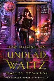 How to Dance an Undead Waltz (Beginner's Guide to Necromancy, Bk 4)