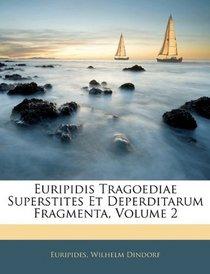 Euripidis Tragoediae Superstites Et Deperditarum Fragmenta, Volume 2