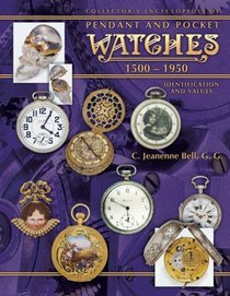 Collector's Encyclopedia of Pendant and Pocket Watches 1500-1950: Identification and Values (Collector's Encyclopedia)