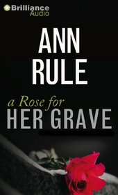 A Rose for Her Grave: And Other True Cases (Ann Rule's Crime Files)