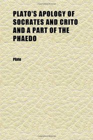Plato's Apology of Socrates and Crito and a Part of the Phaedo